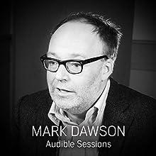 Mark Dawson - March 2017: Audible Sessions: FREE exclusive interview Discours Auteur(s) : Sophie Plateau Narrateur(s) : Mark Dawson