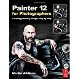 Painter 12  for Photographers: Creating painterly images step by stepby Martin Addison