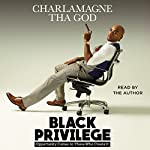 Black Privilege: Opportunity Comes to Those Who Create It Audiobook by  Charlamagne Tha God Narrated by  Charlamagne Tha God