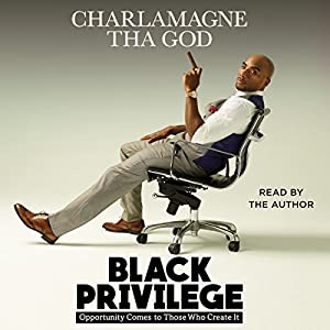 Black Privilege: Opportunity Comes to Those Who Create It Hörbuch von  Charlamagne Tha God Gesprochen von:  Charlamagne Tha God