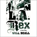 L.A. Rex: A Novel Audiobook by Will Beall Narrated by Dan Oreskes