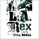 L.A. Rex: A Novel | Will Beall