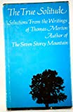 THE TRUE SOLITUDE: Selections from the Writings of Thomas Merton.