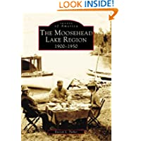 Moosehead Lake Region: 1900-1950, The (ME) (Images of America)