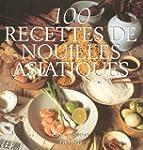 100 recettes de nouilles asiatiques