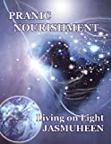PRANIC NOURISHMENT - Nutrition for the New Millennium (Living on Light) (Divine Nutrition Series Book 1) (English Edition)