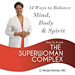 How to Avoid the Superwoman Complex: 12 Ways to Balance Mind, Body & Spirit | C. Nicole Swiner