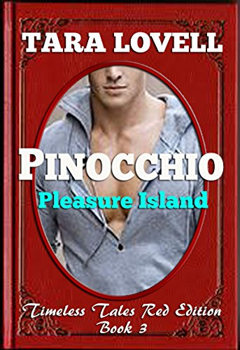 Pinocchio (An Erotic Fairy Tale): Pleasure Island (Timeless Tales Red Book Edition 3), by Tara Lovell