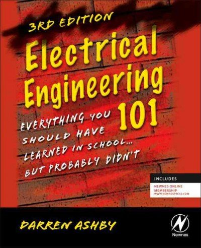 [ Electrical Engineering 101: Everything You Should Have Learned In School...But Probably Didn'T [ Electrical Engineering 101: Everything You Should Have Learned In School...But Probably Didn'T By Ashby, Darren ( Author ) Sep-09-2011 ] By Ashby, Darren (