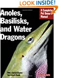 Anoles, Basilisks, and Water Dragons (Complete Pet Owner's Manual)