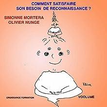 Comment satisfaire son besoin de reconnaissance | Livre audio Auteur(s) : Simone Mortera Narrateur(s) : Olivier Nunge