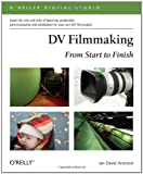 img - for DV Filmmaking: From Start to Finish (O'Reilly Digital Studio) 1st edition by Aronson, Ian David (2006) Paperback book / textbook / text book