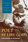 Poet Be Like God: Jack Spicer and the San Francisco Renaissance