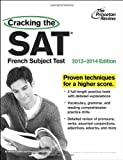Cracking the SAT French Subject Test, 2013-2014 Edition (College Test Preparation)