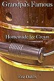 Grandpas Famous Homemade Ice Cream (Grandpas Famous Recipes Book 1)