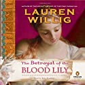 The Betrayal of the Blood Lily (       UNABRIDGED) by Lauren Willig Narrated by Kate Reading