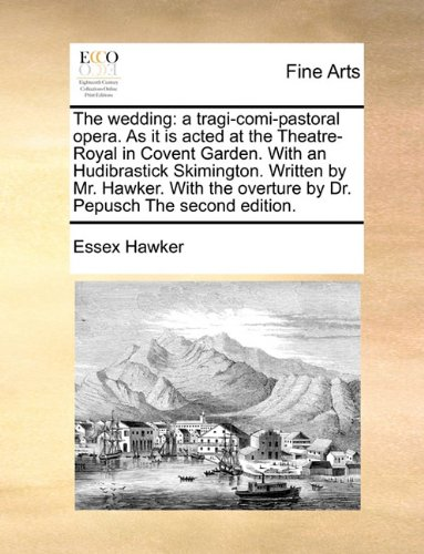 The wedding: a tragi-comi-pastoral opera. As it is acted at the Theatre-Royal in Covent Garden. With an Hudibrastick Skimington. Written by Mr. ... overture by Dr. Pepusch The second edition.