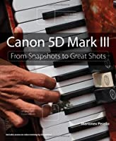 Canon 5D Mark III: From Snapshots to Great Shots Front Cover