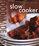 WILLIAMS - SONOMA : SLOW COOKER FOOD MADE FAST