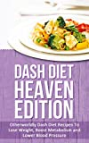 Dash Diet Heaven Edition: Otherworldly Dash Diet Recipes To Lose Weight, Boost Metabolism and Lower Blood Pressure