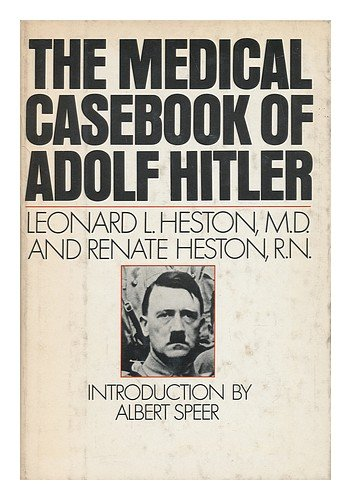 The Medical Casebook of Adolf Hitler: His Illnesses, Doctors, and Drugs: Leonard L. Heston, Renate Heston: 9780812827187: Amazon.com: Books