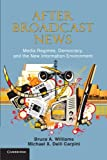 After Broadcast News: Media Regimes, Democracy, and the New Information Environment (Communication, Society and Politics)