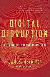 Digital Disruption: Unleashing the Next Wave of Innovation