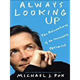 Always Looking Up: The Adventures of an Incurable Optimist ~ Michael J. Fox