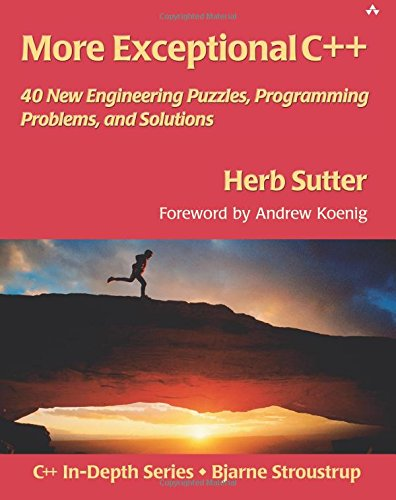 More Exceptional C++:40 New Engineering Puzzles, Programming Problems,and Solutions: 40 More Engineering Puzzles, Programming Problems, and Solutions (AW C++ in Depth)
