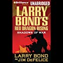 Red Dragon Rising: Shadows of War (       UNABRIDGED) by Larry Bond, Jim DeFelice Narrated by Luke Daniels
