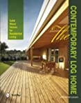 The Contemporary Log Home: Solid Wood...