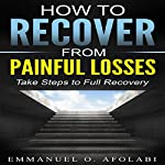How to Recover from Painful Losses: Take Steps to Full Recovery | Emmanuel O. Afolabi