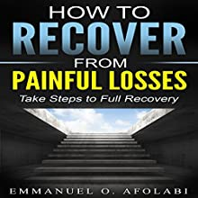 How to Recover from Painful Losses: Take Steps to Full Recovery Audiobook by Emmanuel O. Afolabi Narrated by Joseph D. Weaver