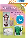 Westmoreland Glass the Popular Years 1940-1985 (Identification & Value Guide)