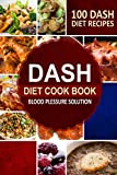 DASH Diet Cookbook: Blood Pressure Solution - 100 DASH Diet Recipes
