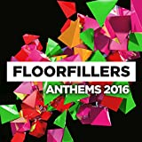 Floorfillers Anthems 2016 [Explicit]