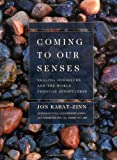 Coming to Our Senses: Healing Ourselves and the World Through Mindfulness (0786867566) by Jon Kabat-Zinn
