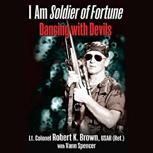 I Am Soldier of Fortune: Dancing with Devils | [Robert K. Brown, Vann Spencer]