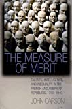 img - for The Measure of Merit: Talents, Intelligence, and Inequality in the French and American Republics, 1750-1940 book / textbook / text book