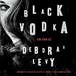 Black Vodka: Ten Stories | Deborah Levy