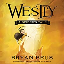 Westly: A Spider's Tale (       UNABRIDGED) by Bryan Beus Narrated by Ramon de Ocampo