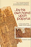 img - for Larson, Charles M.'s By His Own Hand Upon Papyrus: A New Look at the Joseph Smith Papyri Revised edition by Larson, Charles M. published by Inst for Religious Research [Paperback] (1992) book / textbook / text book