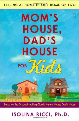 Mom's House, Dad's House for Kids: Feeling at Home in One Home or Two written by Isolina Ricci Ph.D.
