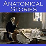 Anatomical Stories: Gruesome Tales of Terror | Edgar Allan Poe,W. F. Harvey,Wilkie Collins,Edith Wharton,E. F. Benson,A. J. Alan,Théophile Gautier