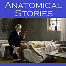 Anatomical Stories: Gruesome Tales of Terror (       UNABRIDGED) by Edgar Allan Poe, W. F. Harvey, Wilkie Collins, Edith Wharton, E. F. Benson, A. J. Alan, Théophile Gautier Narrated by Cathy Dobson
