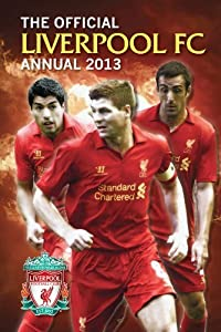 Official Liverpool FC Annual 2013 (Annuals 2013) by Grange Communications Ltd (2012) by Grange Communications Ltd
