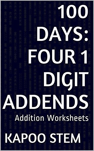100 Addition Worksheets with Four 1-Digit Addends: Math Practice Workbook (100 Days Math Addition Series 11)