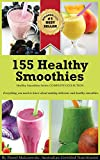 155 Healthy Smoothies: Everything you need to know about making delicious smoothies and understanding their health benefits.