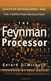 img - for By Gerard J. Milburn The Feynman Processor : Quantum Entanglement and the Computing Revolution (Helix Books Series) [Paperback] book / textbook / text book