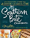 The Southern Bite Cookbook: 150 Irresistible Dishes from 4 Generations of My Familys Kitchen